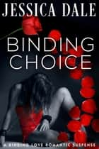 Binding Choice - A Binding Love Romantic Suspense, #2 ebook by Jessica Dale