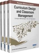 Curriculum Design and Classroom Management ebook by Information Resources Management Association
