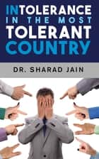 Intolerance in the Most Tolerant Country ebook by Dr. Sharad Jain