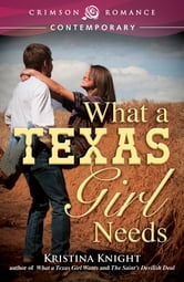 What a Texas Girl Needs ebook by Kristina Knight