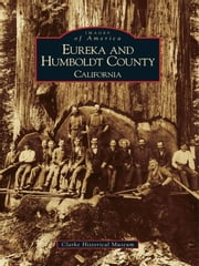 Eureka and Humboldt County - California ebook by Clarke Historical Museum