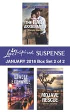 Harlequin Love Inspired Suspense January 2018 - Box Set 2 of 2 - The Baby Assignment\Deadly Exchange\Mojave Rescue eBook by Christy Barritt, Lisa Harris, Tanya Stowe