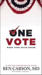 One Vote - Make Your Voice Heard ebook by Ben Carson, Candy Carson