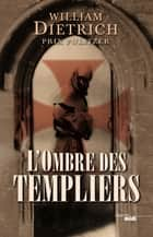 L'Ombre des Templiers ebook by William DIETRICH, Pierre SZCZECINER