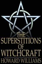 The Superstitions of Witchcraft ebook by Howard Williams