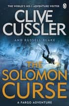 The Solomon Curse - Fargo Adventures #7 ebook by Clive Cussler, Russell Blake