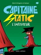 Capitaine Static 2 - L'imposteur ebook by Alain M. Bergeron, Samuel Parent