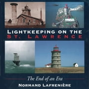 Lightkeeping on the St. Lawrence - The end of an era ebook by Normand Lafreniere