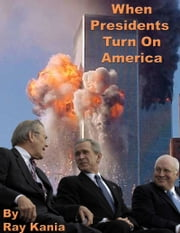When Presidents Turn On America ebook by Ray Kania