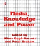 Media, Knowledge and Power ebook by Oliver Boyd-Barrett,Peter Braham