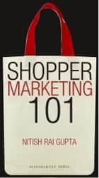 Shopper Marketing 101 - Making Brand Shopper Ready ebook by Mr. Nitish Rai Gupta