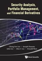 Security Analysis, Portfolio Management, and Financial Derivatives ebook by Cheng-Few Lee,Joseph Finnerty,John Lee;Alice C Lee;Donald Wort