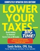 Lower Your Taxes - BIG TIME! 2015 Edition: Wealth Building, Tax Reduction Secrets from an IRS Insider ebook by Sandy Botkin