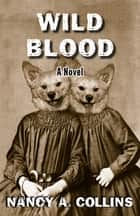 Wild Blood - A Novel ebook by Nancy A. Collins