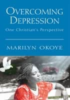 Overcoming Depression ebook by Marilyn Okoye