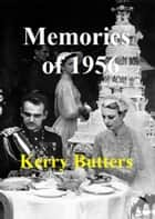 Memories of 1956. ebook by Kerry Butters