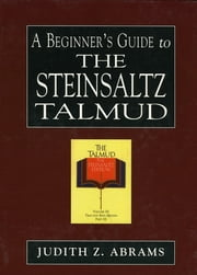 A Beginner's Guide to the Steinsaltz Talmud ebook by Judith Z. Abrams