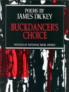 Buckdancer's Choice - Poems ebook by James Dickey