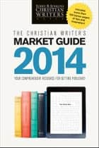 The Christian Writer's Market Guide 2014 ebook by Jerry B. Jenkins