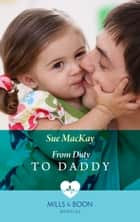 From Duty to Daddy (Mills & Boon Medical) ebook by Sue MacKay