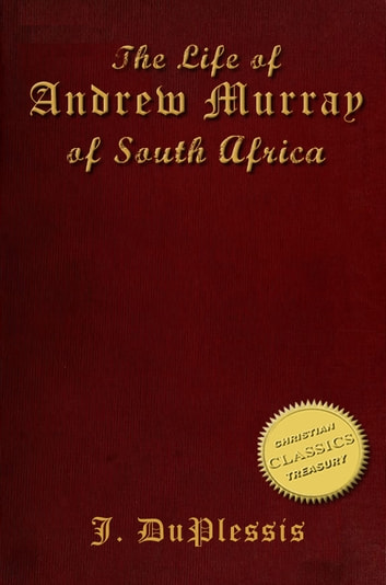 The Biography of ANDREW MURRAY [illustrated] - The Life and Times of Andrew Murray of South Africa ebook by Johannes DuPlessis