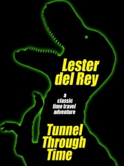 Tunnel Through Time ebook by Lester del Rey