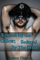 Rescued By The Officer; Seduced By The Wolf ebook by Britten Thorne