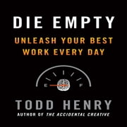 Die Empty - Unleash Your Best Work Every Day audiobook by Todd Henry
