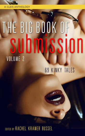 Big Book of Submission Volume 2 - 69 Kinky Tales ebook by