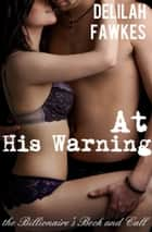 At His Warning: The Billionaire's Beck and Call ebook by Delilah Fawkes