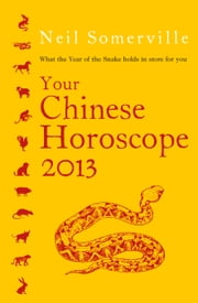 Your Chinese Horoscope 2013: What the year of the snake holds in store for you eBook by Neil Somerville