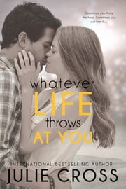 Whatever Life Throws at You ebook by Julie Cross