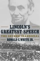 Lincoln's Greatest Speech ebook by Ronald C. White Jr.
