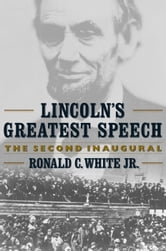 Lincoln's Greatest Speech - The Second Inaugural ebook by Ronald C. White Jr.