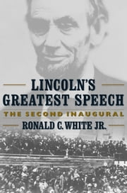 Lincoln's Greatest Speech - The Second Inaugural ebook by Jr. Ronald C. White Jr.