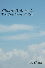 Cloud Riders 2 - The Overlands Visited ebook by P. Clauss