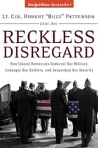 Reckless Disregard - How Liberal Democrats Undercut Our Military, Endanger Our Soldiers And Jeopardize Our Security ebook by Robert Patterson
