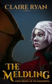 The Meldling - First Novel of the Daemonva ebook by Claire Ryan
