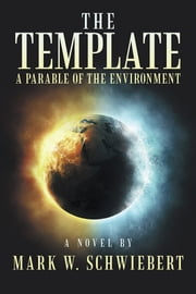 The Template - A Parable of the Environment ebook by Mark W. Schwiebert
