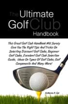 The Ultimate Golf Club Handbook ebook by Katherine R. Call