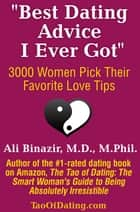 """Best Dating Advice I Ever Got"" - 3000 Women Pick Their Favorite Love Tips ebook by Ali Binazir"
