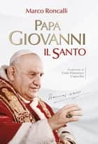 Papa Giovanni. Il santo ebook by Marco Roncalli
