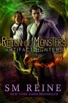 Reign of Monsters - Artifact Hunters, #2 ebook by SM Reine