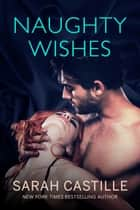 Naughty Wishes ebook by Sarah Castille