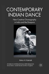 Contemporary Indian Dance - New Creative Choreography in India and the Diaspora ebook by K. Katrak