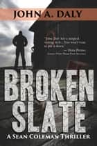 Broken Slate - A Sean Coleman Thriller ebook by John A. Daly