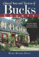 Colonial Inns and Taverns of Bucks County ebook by Marie Murphy Duess