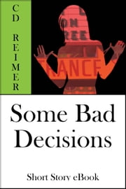 Some Bad Decisions (Short Story) ebook by C.D. Reimer