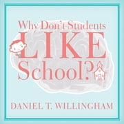 Why Don't Students Like School? - A Cognitive Scientist Answers Questions About How the Mind Works and What It Means for the Classroom audiobook by Daniel T. Willingham