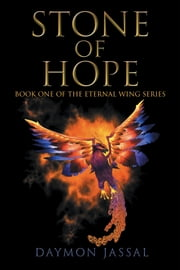 STONE OF HOPE - BOOK ONE OF THE ETERNAL WING SERIES ebook by DAYMON JASSAL